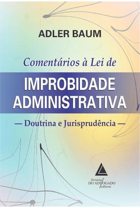 Comentários À Lei De Improbidade Administrativa - Adler Baum pdf epub
