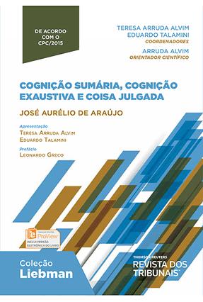 Cognição Sumária, Cognição Exaustiva e Coisa Julgada - Col. Liebman - Araújo,José Aurélio De   Tagrny.org