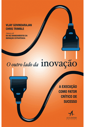 O Outro Lado da Inovação - A Execução Como Fator Crítico de Sucesso - Govindarajan,Vijay Trimble,Chris | Hoshan.org