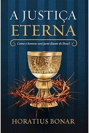 A Justiça Eterna - Como O Homem Será Justo Diante De Deus - Bonar,Horatius pdf epub