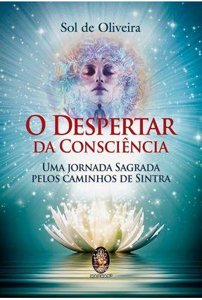 O Despertar da Consciência - Uma Jornada Sagrada Pelos Caminhos de Sintra - Oliveira,Sol De | Tagrny.org