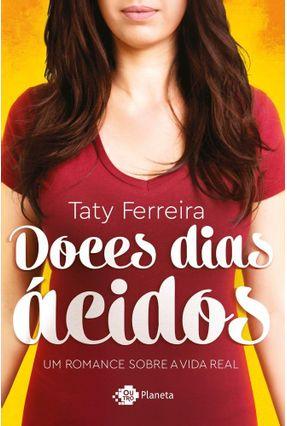 Doces Dias Ácidos - Um Romance Sobre A Vida Real - Taty Ferreira | Tagrny.org