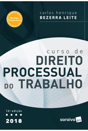 Curso De Direito Processual do Trabalho - 16ª Ed. 2018 - Leite,Carlos Henrique Bezerra | Tagrny.org