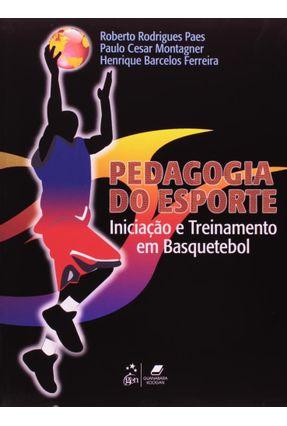 Pedagogia Do Esporte - Iniciação E Treinamento Em Basquetebol - Paes,Roberto Rodrigues Cesar Montagner,Paulo pdf epub