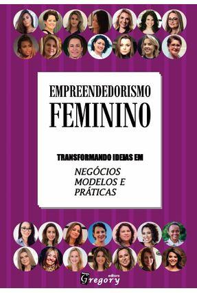 Empreendedorismo Feminino -Transformando Ideias Em Negocios, Modelos e Práticas - Editora Gregory pdf epub