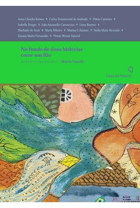 No Fundo De Doze Histórias Corre Um Rio - Vassallo,Marcio | Hoshan.org