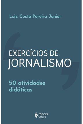 Exercícios De Jornalismo - 50 Atividades Didáticas - Costa Pereira Junior,Luiz | Tagrny.org