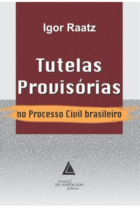Tutelas Provisórias No Processo Civil Brasileiro - Raatz,Igor   Hoshan.org