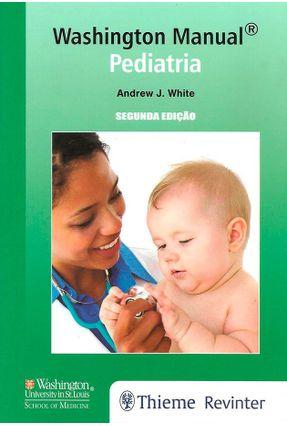 Washington Manual®Pediatria - White,Andrew J.   Hoshan.org