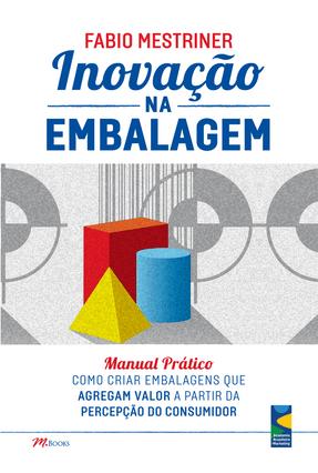 Inovação na Embalagem - Manual Prático - Mestriner,Fabio   Nisrs.org