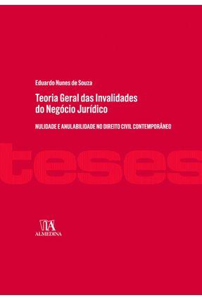 Teoria Geral Das Invalidades Do Negócio Jurídico - Nulidade E Anulabilidade No Direito Civil Contemporâneo - Souza,Eduardo Nunes De   Hoshan.org