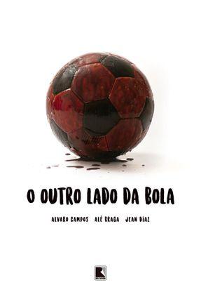 O Outro Lado Da Bola - Campos,Alvaro Braga,Alê Diaz,Jean   Tagrny.org