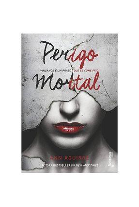 Perigo Mortal - Jogos Imortais - Livro 1 - Ann Aguirre   Tagrny.org