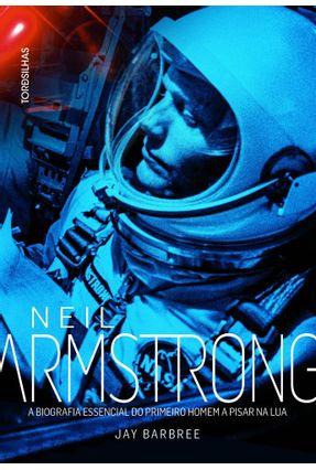 Neil Armstrong - A Biografia Essencial do Primeiro Homem A Pisar na Lua - Barbree,Jay   Tagrny.org