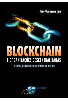Blockchain e Organizações Descentralizadas - João Guilherme Lyra   Tagrny.org