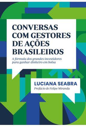 Conversas Com Gestores De Ações Brasileiros - A Fórmula Dos Grandes Investidores Para Ganhar Dinheiro Em Bolsa - Seabra,Luciana | Hoshan.org
