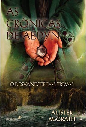 As Crônicas de Aedyn - o Desvanecer Das Trevas - Mcgrath,Alister   Tagrny.org