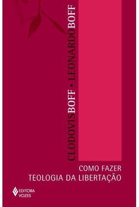 Como Fazer Teologia da Libertação - Boff,Leonardo Boff,Clodovis OFM   Nisrs.org