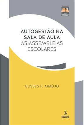 Autogestão na Sala de Aula - As Assembleias Escolares - Col. Novas Arquiteturas Pedagógicas - Vol. 4 - Araujo,Ulisses F. | Hoshan.org