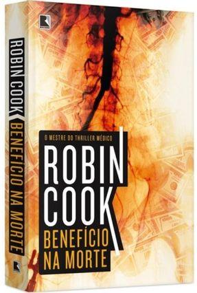 Benefício na Morte - Cook,Robin | Hoshan.org