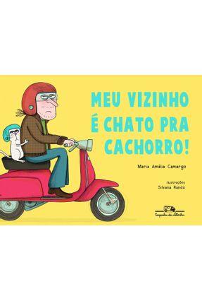Meu Vizinho É Chato Pra Cachorro - Maria Amália Camargo   Nisrs.org