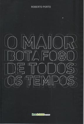 O Maior Botafogo de Todos Os Tempos - Jesus,Mauricio Neves de | Hoshan.org