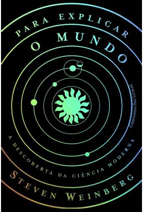 Para Explicar o Mundo - A Descoberta da Ciência Moderna - Weinberg,Steven pdf epub