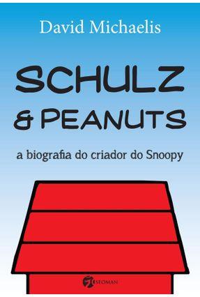 Schulz & Peanuts - A Biografia do Criador do Snoopy - Michaels,David   Hoshan.org