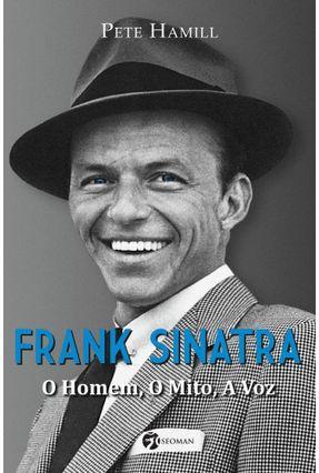Frank Sinatra - o Homem, o Mito, A Voz - Hamill,Pete | Nisrs.org