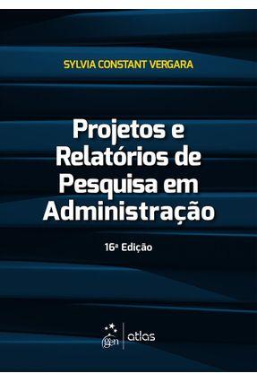 Projetos e Relatórios de Pesquisa Em Administração - 16ª Ed. 2016 - Vergara,Sylvia Constant | Hoshan.org