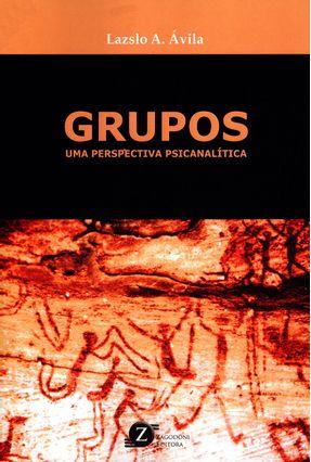 Grupos - Uma Perspectiva Psicanalítica - Ávila,Lazslo A.   Hoshan.org