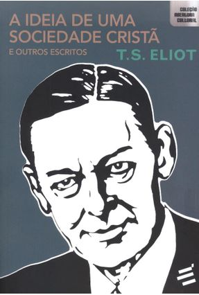 A Ideia de Uma Sociedade Cristã - e Outros Escritos - Col. Abertura Cultural - Eliot,T. S. pdf epub