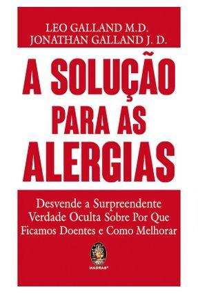 A Solução Para As Alergias - Leo Galland M. D. Jonathan Galland J. D.   Nisrs.org