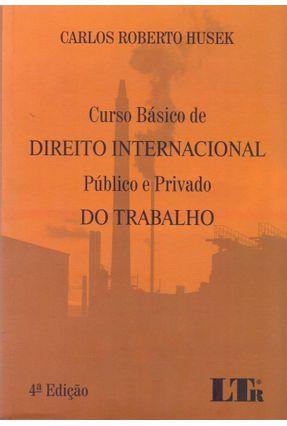 Curso Básico de Direito Internacional - Público e Privado do Trabalho - 4ª Ed. 2017 - Husek,Carlos Roberto   Tagrny.org