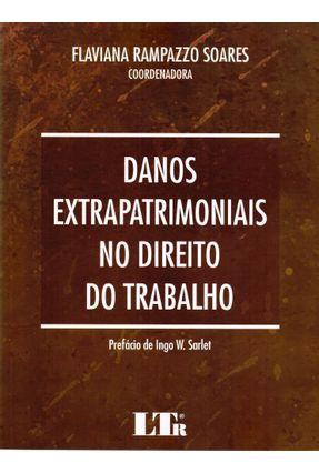 Danos Extrapatrimoniais Direito Trabalho - Soares,Flaviana Rampazzo | Tagrny.org