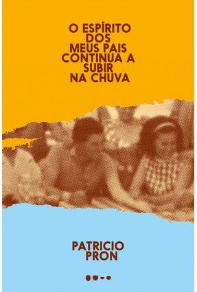 O Espírito Dos Meus Pais Continua A Subir na Chuva - PRON ,PATRICIO pdf epub