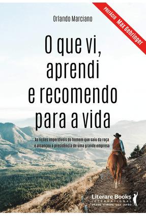 O Que Vi, Aprendi e Recomendo Para A Vida - Marciano,Orlando pdf epub