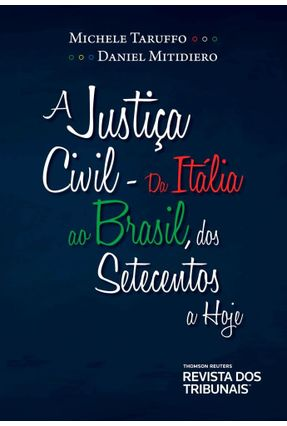 A Justiça Civil  - Da Itália Ao Brasil, Dos Setecentos A Hoje - Taruffo,Michele Mitidiero,Daniel pdf epub