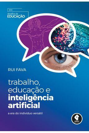 Trabalho, Educação E Inteligência Artificial - A Era Do Indivíduo Versátil - Fava,Rui pdf epub