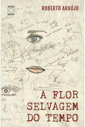 A Flor Selvagem Do Tempo - Araujo,Roberto pdf epub