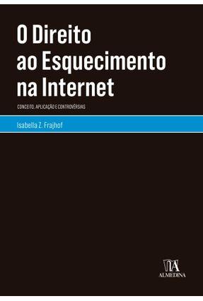 O Direito Ao Esquecimento Na Internet - Frajhof,Isabella Z. | Hoshan.org