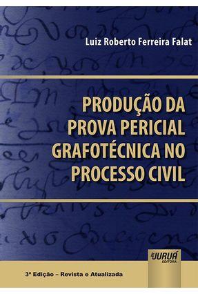 Produção Da Prova Pericial Grafotécnica No Processo Civil - Falat,Luiz Roberto Ferreira pdf epub