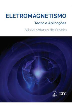 Eletromagnetismo - Teoria E Aplicações - Oliveira,Nilson Antunes De   Tagrny.org