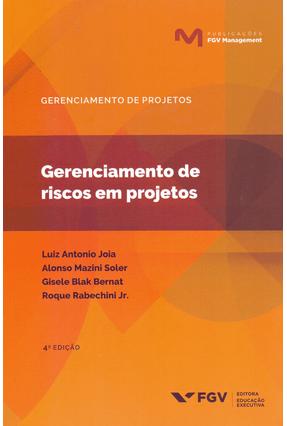 Gerenciamento De Riscos Em Projetos - 4ª Ed. 2019 - Roque Rabechini Jr. Soler,Alonso Mazini Joia,Luiz Antonio Bernat,Gisele Blak pdf epub