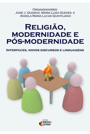 Religião, Modernidade e Pós-modernidade - Interfaces, Novos Discursos e Linguagens - Queiroz,José J. Guedes,Maria Luiza pdf epub