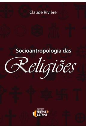 Socioantropologia Das Religiões - Riviére,Claude   Tagrny.org