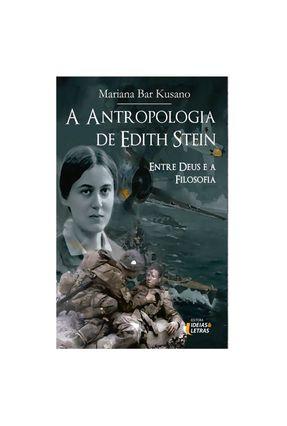 A Antropologia de Edith Stein - Entre Deus e A Filosofia - Kusano,Mariana Bar   Nisrs.org