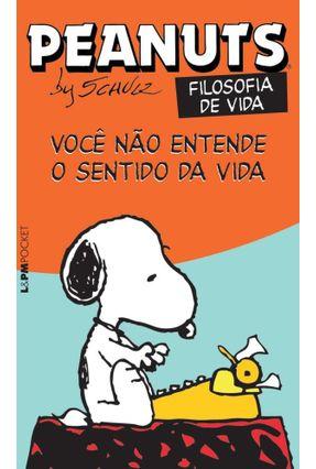Peanuts - Filosofia de Vida - Voce Não Entende o Sentido da Vida - L&Pm Pocket - Schulz,Charles M. | Hoshan.org