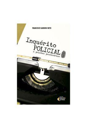 Inquérito Policial e Prisões Provisórias - Sanninni Neto ,Francisco pdf epub
