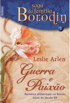 Guerra e Paixão - Vol. 2 - Saga Borodin - Bestbolso - Arlen,Leslie | Hoshan.org